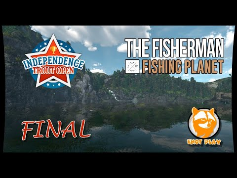 The Fisherman - Fishing Planet Independence Trout Open FINAL
