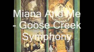 Goose Creek Symphony - Miana And Me