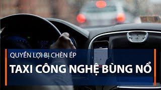Quyền lợi bị chèn ép, taxi công nghệ bùng nổ   VTC1
