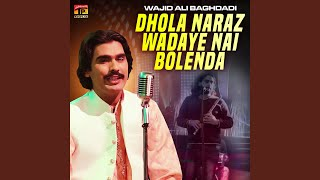 Dhola Naraz Wadaye Nai Bolenda