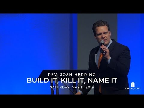 Rev. Josh Herring – Build It, Kill It, Name It