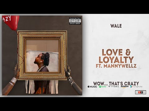 Wale - Love & Loyalty Ft. Mannywellz (Wow... that's crazy)