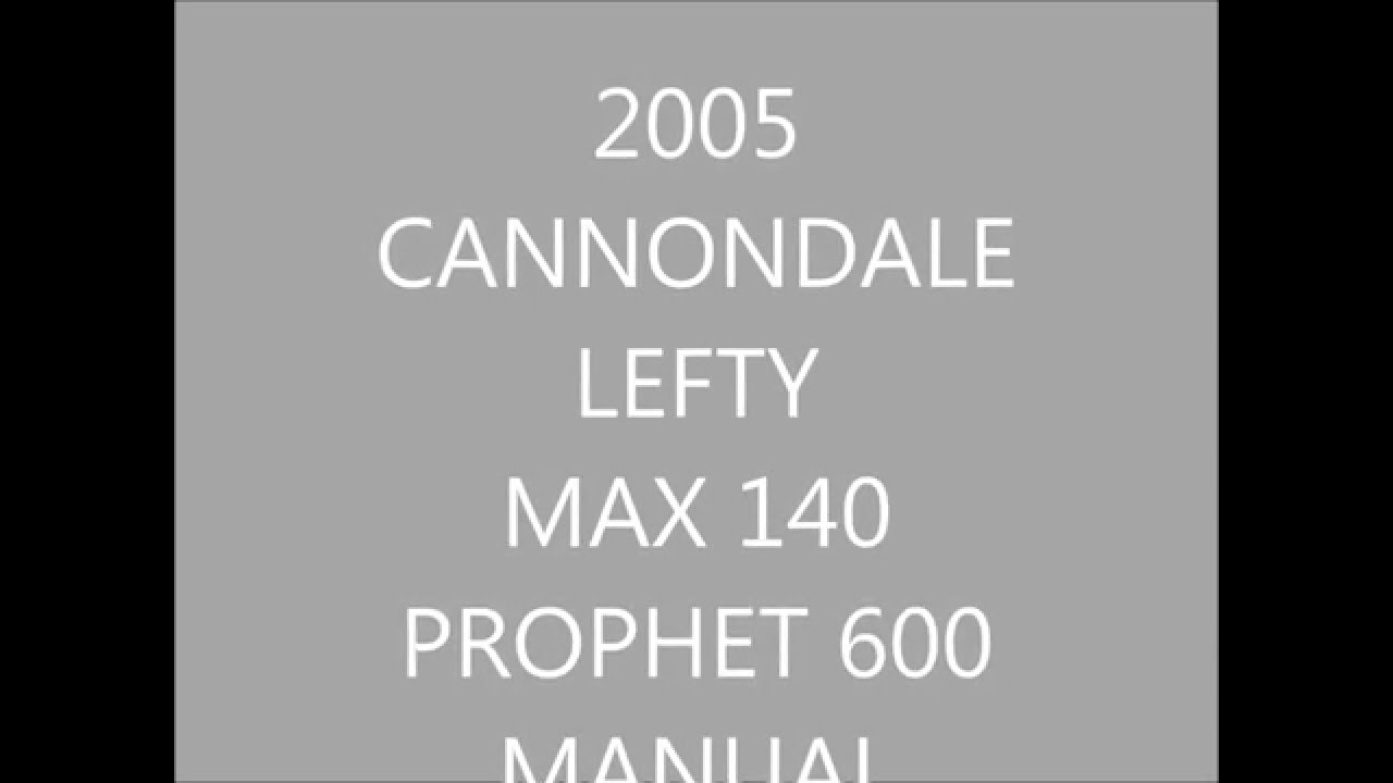 2005 CANNONDALE LEFTY MAX 140 PROPHET 600 BIKE MANUAL