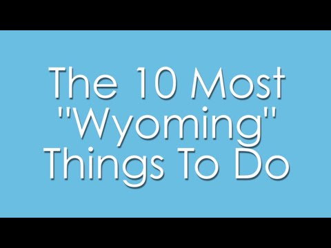 """The 10 Most """"Wyoming"""" Things To Do"""
