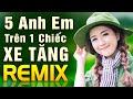 NĂM ANH EM TRÊN CHIẾC XE TĂNG REMIX - Nhạc Đỏ Cách Mạng , Nhạc Đỏ Trường Sơn Remix - Bass Cực Khủng
