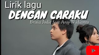 Dengan Caraku - Brisia Jodie Feat Arsy Widianto (Lirik Lagu)