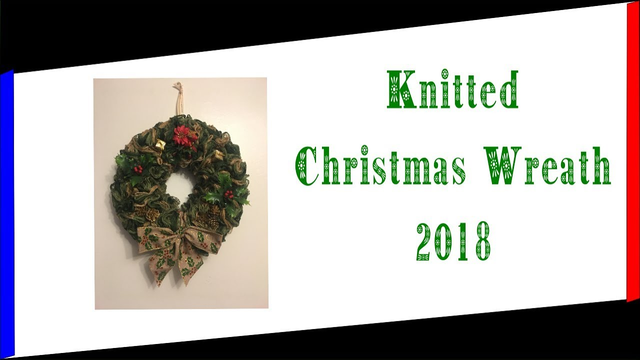 Knitted Christmas Wreath 2018 Youtube
