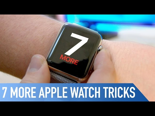 7 More Awesome Apple Watch tricks