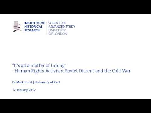 """""""It's all a matter of timing"""" - Human Rights Activism, Soviet Dissent and the Cold War"""