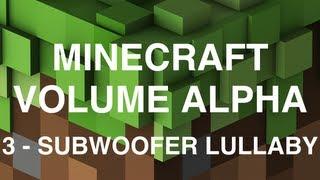 Minecraft Volume Alpha - 3 - Subwoofer Lullaby