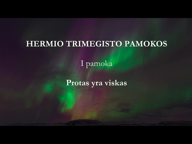 HERMIS TRISMEGISTAS I pamoka: Protas yra viskas