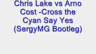 Скачать Chris Lake Vs Arno Cost Cross The Cyan Say Yes SergyMG Bootleg