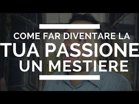 Come far diventare la tua passione un mestiere