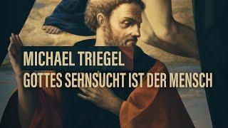 MICHAEL TRIEGEL: Gottes Sehnsucht ist der Mensch // Trailer