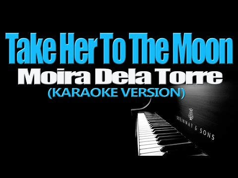 TAKE HER TO THE MOON - Moira Dela Torre (KARAOKE VERSION)