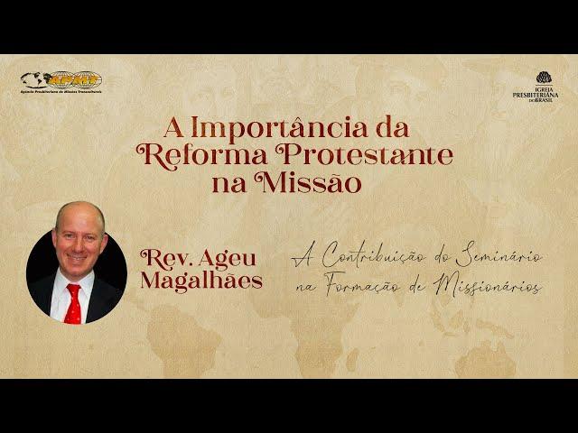 Rev. Ageu Magalhães | A Contribuição do Seminário na Formação de Missionários