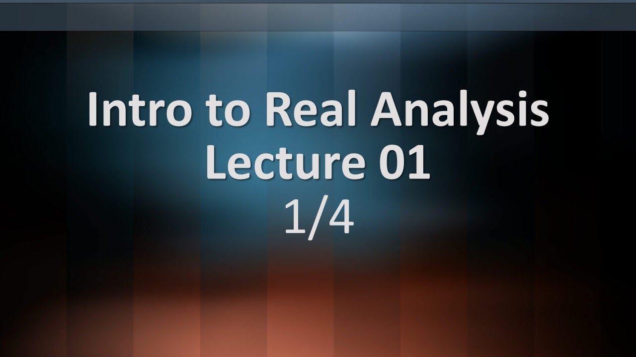 Intro to Real Analysis Lecture 01 Part 1