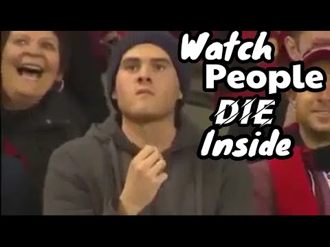 Watch people die inside #2. When people die inside.