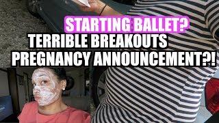 ANNOUNCING PREGNANCY TOO EARLY?! HUGE PIMPLE BAD BREAKOUT, STARTING BALLET!? VLOG