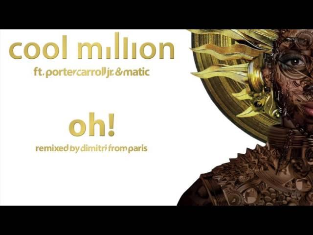 Cool Million ft. Porter Carroll, Jr. - Oh! (Dimitri From Paris US Remix)