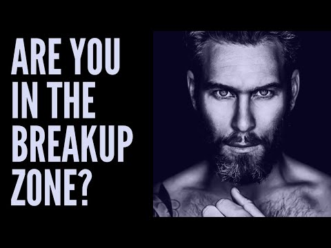 ARE YOU IN THE BREAKUP ZONE?