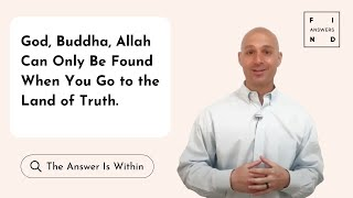 God, Buddha, Allah Can Only Be Found When You Go to the Land of Truth.