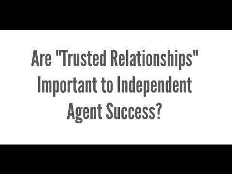 Are Trusted Relationships Important to Independent Agent Success?