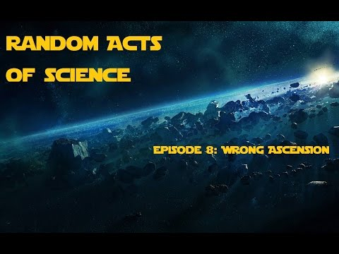 Random Acts of Science Episode 8: Wrong Ascension