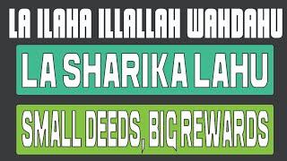 la ilaha illallah wahdahu la sharika lahu | Small Deeds and Bi…