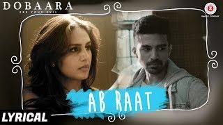 Ab Raat - Lyrical | Dobaara | Arijit Singh | Huma Qureshi & Saqib Saleem | Samira Koppikar