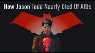 How Jason Todd Nearly Died Of AIDs