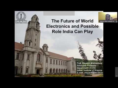 The Future Of World Electronics And Possible Roles India Can Play By Prof. Mayank Shrivasatava, IISc