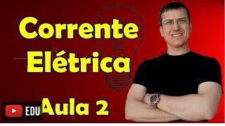 Corrente Elétrica - Eletrodinâmica - Aula 2 - Prof. Marcelo Boaro