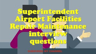 Superintendent Airport Facilities Repair Maintenance interview questions