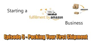 Starting A FBA Business - Episode 5 - Packaging Your First Shipment