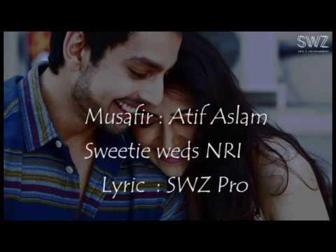 Atif Aslam | Musafir | Full Song | Offical lyric | Sweetiee Weds NRI Movie