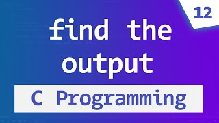 What is the Output | C Programming Questions & Answers | Video Tutorials