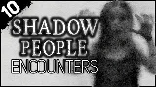 10 REAL Encounters with Shadow People | Darkness Prevails