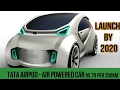TATA AIRPOD   COMPRESSED AIR POWERED CAR  - LAUNCH BY 2020