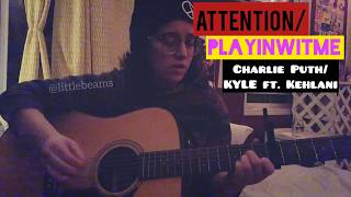 Charlie Puth/KYLE ft. Kehlani - Attention/Playinwitme [MINI MASH-UP COVER by Little Beams]