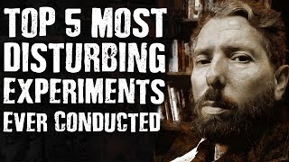 Top 5 Most DISTURBING EXPERIMENTS Ever Conducted