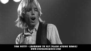 Tom Petty - Learning To Fly (Flash Atkins Remix)