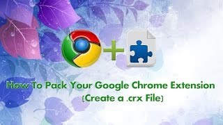 How to Open / Extract crx File - Complete Guide