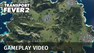 Transport Fever 2 - Gameplay Video