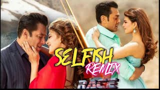 Selfish(Remix)DJ Alvee | Race 3 Salman Khan