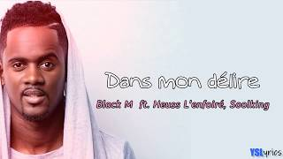Black M - Dans mon délire (Paroles) ft. Heuss L'enfoiré, Soolking