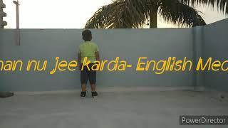 Nachan Nu Jee Karda - Angrezi Medium