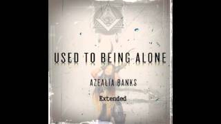 Azealia Banks - Used To Being Alone [EXTENDED]