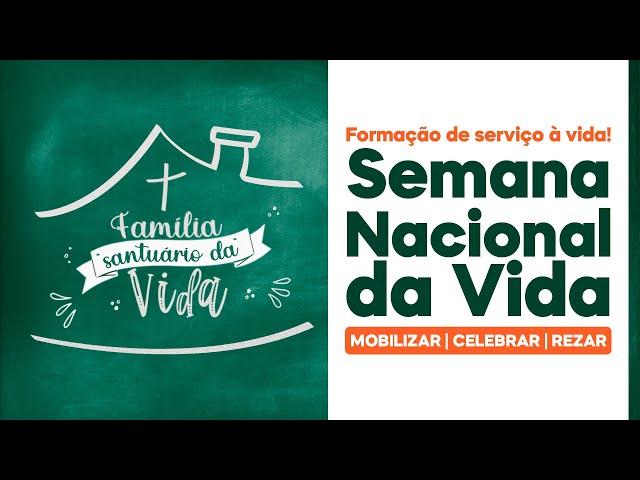 Semana Nacional da Vida - Mobilizar | Celebrar | Rezar