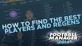 How To Find The Best Wonderkids - FM14 Tips | Football Manager 2014